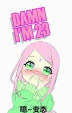 DAMN, I'M 23 by RinaAfina