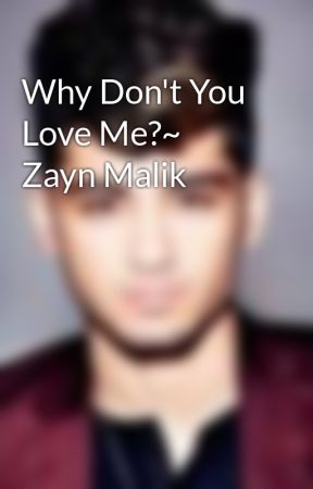Why Don't You Love Me?~ Zayn Malik by OneDlover236