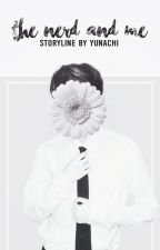 The Nerd and Me | EXO FANFICTION [REWRITING] by Yunachi