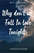Why don't we Fall In Love Tonight by dorothychuax