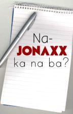 Na-JONAXX ka na ba? by ellioness