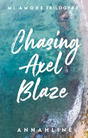 Chasing Axel Blaze (Mi Amore Duology #2) by annahline