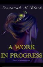 A Work In Progress by avid_reader102