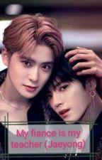 My fiance is my teacher /Jaeyong by AnakinLuke123456789
