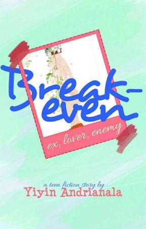 Breakeven (Ex, Lover, Enemy) by yiyinandrianala