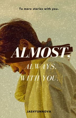Almost, always, with you. by jaehyunnova