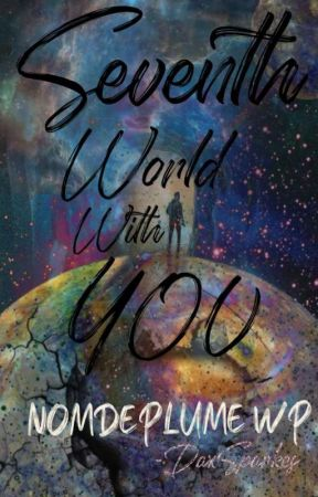 Seventh World With YOU by MinombreesNomdeplume