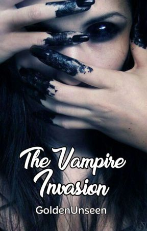 The Vampire Invasion  [ Completed ] by GoldenUnseen