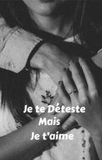 Je te déteste mais je t'aime   by ChouChou220436