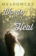 Words that Heal by Meadowcre