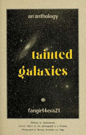 Tainted Galaxies || An Anthology by fangirl4eva21
