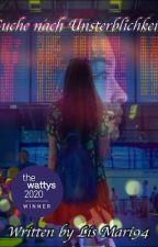 Die Suche nach Unsterblichkeit #Wattys20 by LisMari94