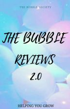 The Bubble Reviews 2.0 (ON HIATUS) by BubbleSociety