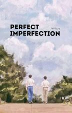 Perfect Imperfection (Season 2) [Completed] by Daytoy_Nway