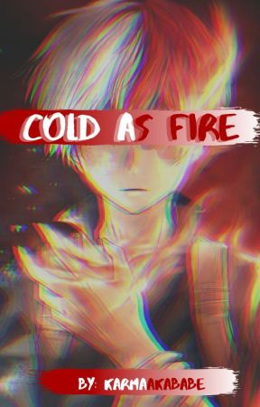 Cold as fire (Shoto Todoroki  x reader) by KarmaAkababe