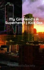 My Girlfriend's A Superhero? | Kick Ass (slow updates) by lcuishome
