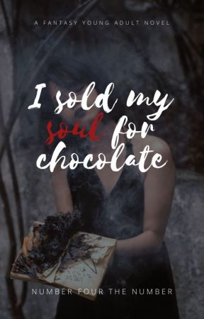 I sold my soul for chocolate by NumberFourTheNumber