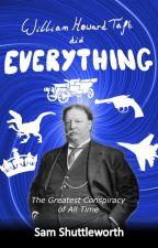 William Howard Taft did Everything by SamShuttleworth