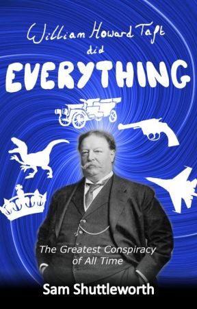 William Howard Taft did Everything by SamShuttleworth