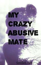 My Crazy, Abusive Mate (MCAM) by SmileLov3