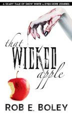 That Wicked Apple: A Scary Tale of Snow White and Even More Zombies by RobBoley