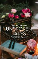 Unspoken Tales [COMPLETED] by _dripping_melanin