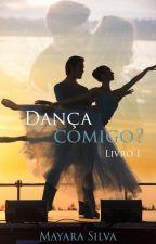 Dança comigo? - Livro I (Apenas capítulos de degustação) by Maymara