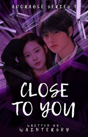 CLOSE TO YOU (Adorable Series #1) by waintersky