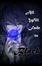 All Will Fade to Black ... (Garry X Reader - Ib) by AveryMaddison