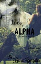 LOVE ME ALPHA by laura681