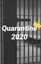 Quarantine 2020 by CameronIsYourDaddy