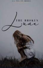 The broken luna | ✎ by la_via_en_rosee