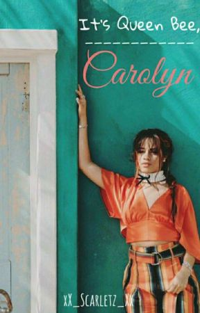 It's Queen Bee, Carolyn  by xX_Scarletz_Xx