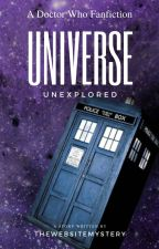 Universe Unexplored - A Doctor Who Fanfiction by TheWebsiteMystery