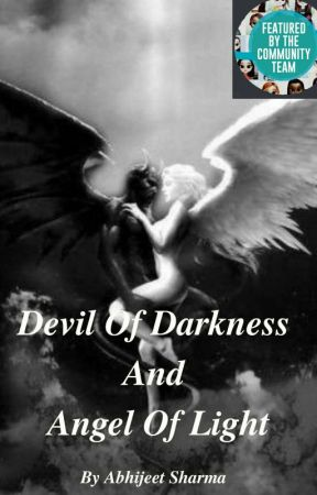 Devil Of Darkness and Angel Of Light #Wattpadcontests00 by abhi_7634