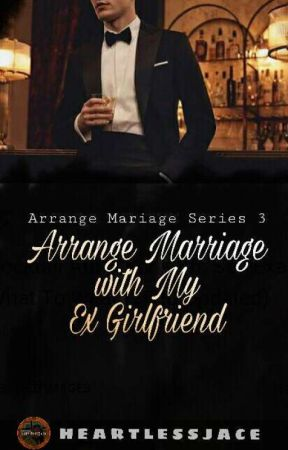 Arrange Marriage with My Ex-Girlfriend [on-going] by HeartlessJace