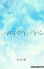 Bajo la misma estrella: El dolor de las Estrellas by Camila_Reader01