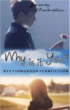 Why is it You? [BTS Jungkook Fanfiction] by _irtiza_