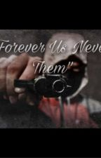 Forever Us Never Them by RaquelBoa4534