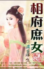 Tướng Phủ Thứ Nữ - Xuyên không - Cổ đại - Full by hanachan89