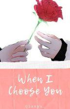 When I Choose You by qiasya_