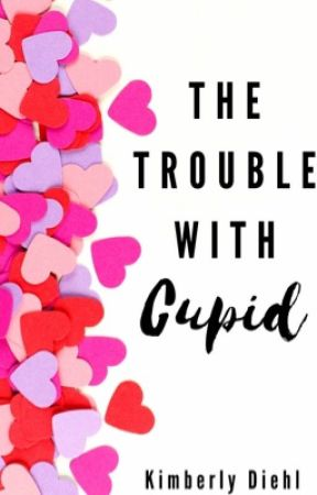 The Trouble With Cupid by KimberlyWritesBooks