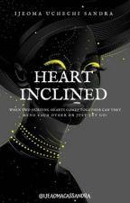 HEART INCLINED  by ijeomacassandra333