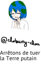 Arrêtons de tuer la Terre putain ... by Chatouny-chan