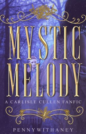 Mystic Melody | Twilight Fanfic, Carlisle x OC| by Pennywithaney