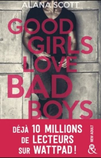 GOOD GIRLS LOVE BAD BOYS  (ADDICTION - PUBLIÉ EN LIVRE EN MARS 2018)