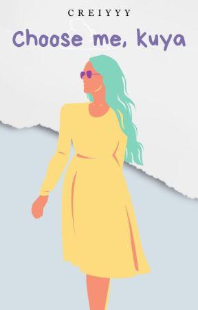 Choose Me, Kuya (COMPLETED) by Creiyyy