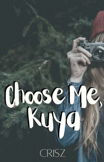 Choose Me, Kuya (COMPLETED)