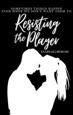 Resisting The Player by ucancallmerose