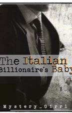 The Italian Billionaire's Baby by Mystery_Girrl